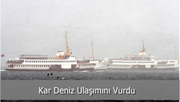 Kar Deniz Ulaşımını Vurdu