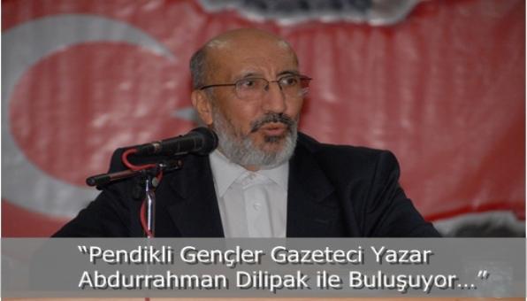 """""""Pendikli gençler Gazeteci Yazar Abdurrahman Dilipak ile Buluşuyor…"""""""