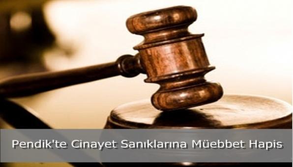 Pendik´te Cinayet Sanıklarına Müebbet Hapis