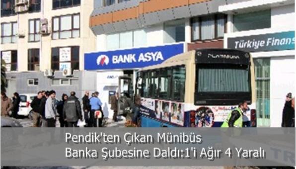 Pendik´ten Çıkan Münibüs Banka Şubesine Daldı: 1´i Ağır 4 Yaralı
