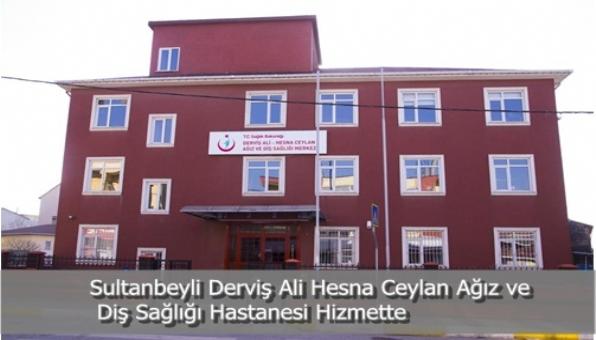 Sultanbeyli Derviş Ali Hesna Ceylan Ağız ve Diş Sağlığı Hastanesi Hizmette