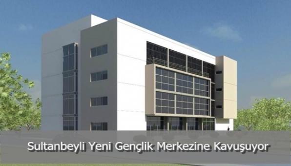 Sultanbeyli Yeni Gençlik Merkezine Kavuşuyor