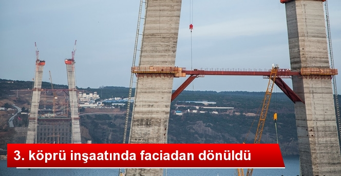 3. Köprü İnşaatında Faciadan Dönüldü