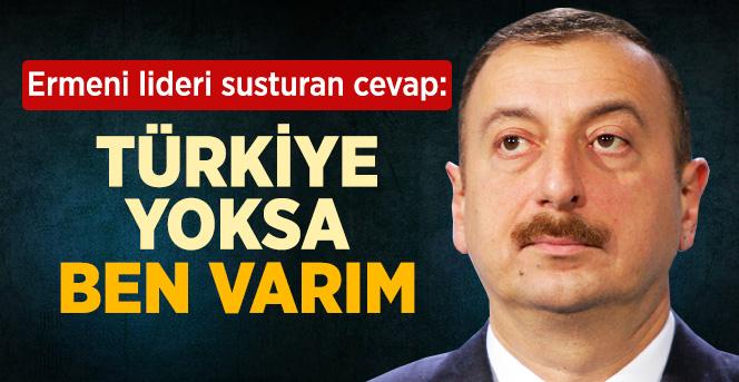 Azerbaycan Cumhur Başkanı, Türkiye Yoksa Ben Varım