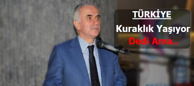 """Erol Kaya """"Türkiye Kuraklık Yaşıyor"""" Dedi Ama.."""