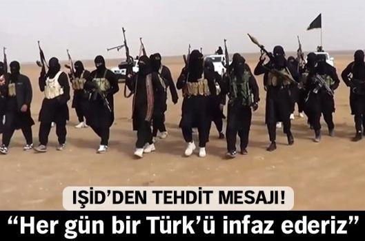 """IŞİD'den tehdit: """"Her gün bir Türk'ü infaz ederiz"""""""