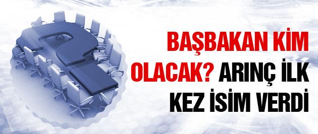 Başbakan kim olacak Arınç ilk kez isim açıkladı