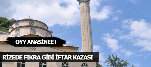 Rize'de fıkra gibi iftar kazası