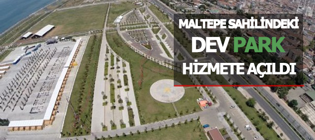 Maltepe Sahil'deki Dev Park Halkın Kullanımına Açıldı