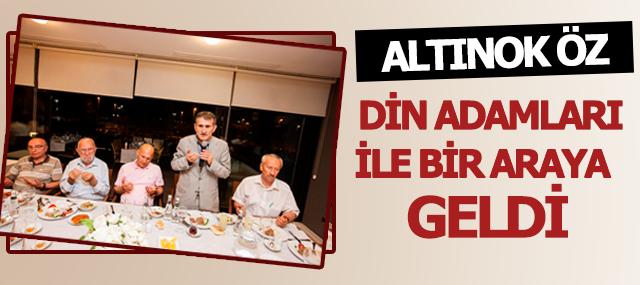 """""""ALTINOK ÖZ"""" DİN ADAMLARIYLA İFTAR YEMEĞİNDE BULUŞTU"""