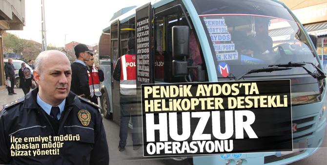 Pendik Aydos'ta Helikopter destekli Huzur Operasyonu!