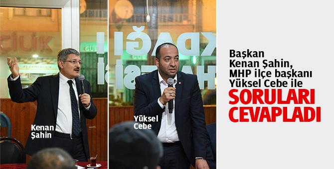 Başkan Kenan Şahin, MHP ilçe başkanı Yüksel Cebe ile soruları cevapladı