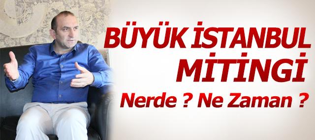 Turgay Kılıç, Büyük İstanbul Mitingi Nerde? Ne zaman olacağını açıkladı