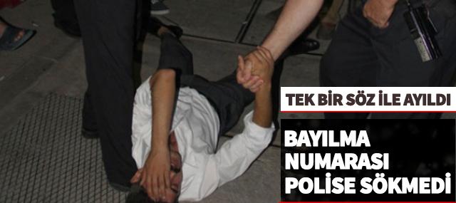 Polise Bayılma Numarası sökmedi, Tek sözle ayıldı
