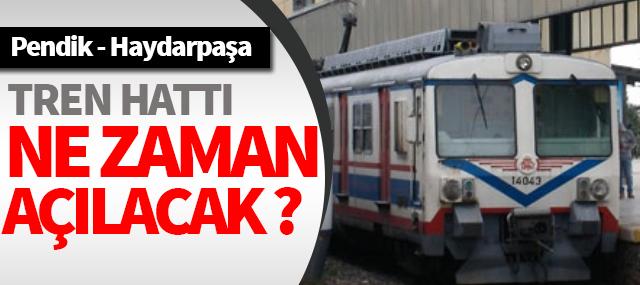 Pendik, Haydarpaşa, tren hattı ne zaman açılıyor?