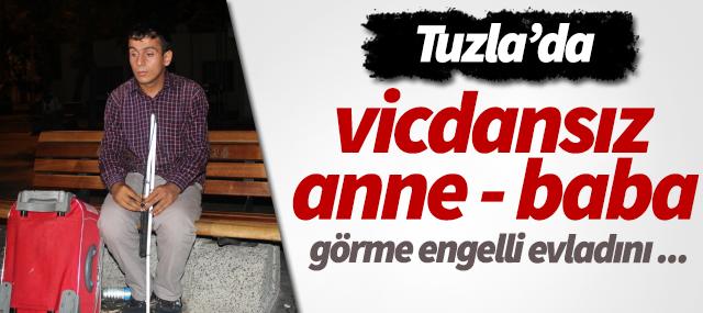 Tuzla'da vicdansız anne baba görme engelli evladını ...