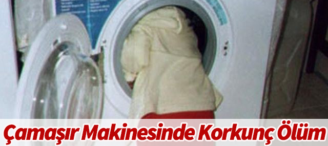 Çamaşır Makinesinde Korkunç Ölüm