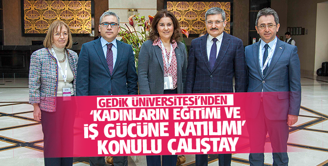 """Gedik Üniversitesi'nden """"Kadınların Eğitimi ve İş Gücüne Katılımı"""" konulu çalıştay"""
