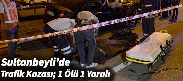 Sultanbeyli'de Trafik Kazası; 1 Ölü , 1 Yaralı