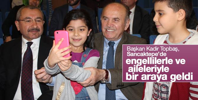 Başkan Kadir Topbaş, Sancaktepe'de engellilerle ve aileleriyle bir araya geldi