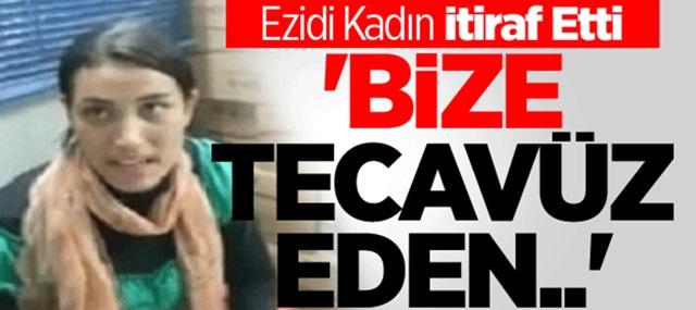 Ezidi Kadın İtiraf Etti 'Bize Tecavüz eden..