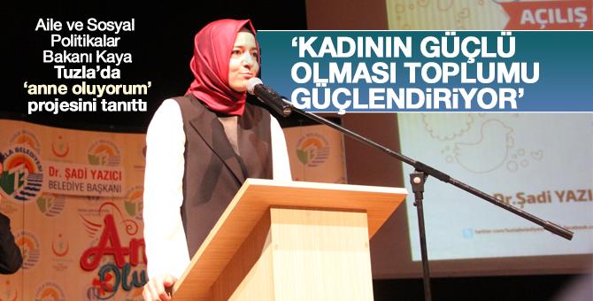 """""""Kadının güçlü olması toplumu güçlendiriyor"""""""