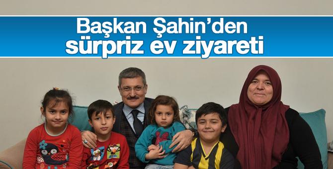 Başkan Şahin'den Sürpriz Ev Ziyareti