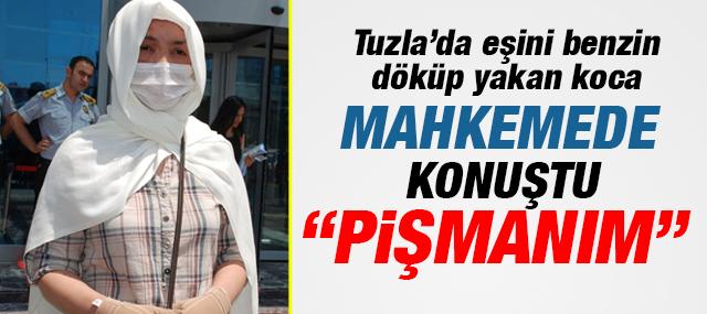 """Tuzla'da Eşini Benzinle Yakan Koca """"PİŞMANIM"""""""