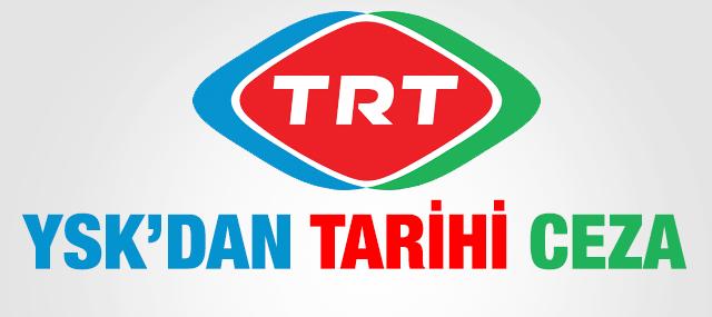 YSK'dan TRT'ye Tarihi Ceza