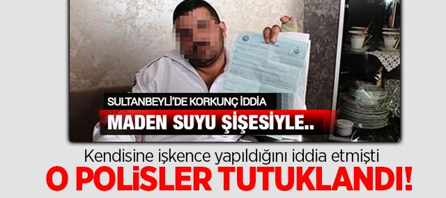 Sultanbeyli'de İşkenceci polisler tutuklandı