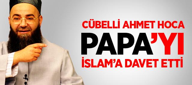 Cübbeli Ahmet Hoca, Papa'yı İslamiyet'e Davet Etti