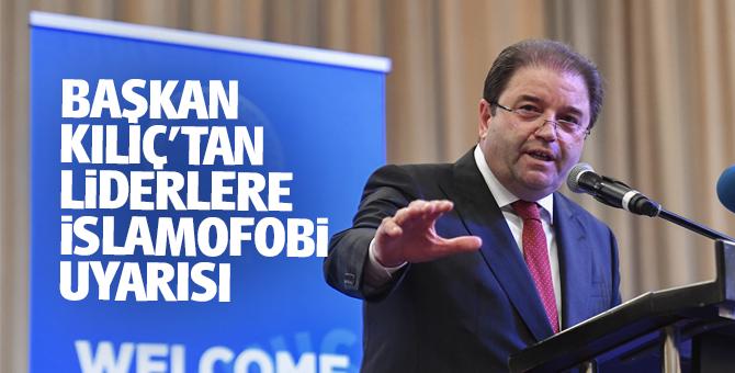 Başkan Ali Kılıç'tan liderlere İslamofobi uyarısı