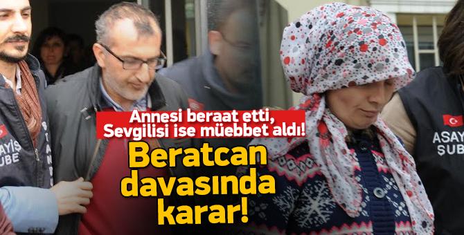 Beratcan davasında karar verildi: annesi beraat etti, Sevgilisi ..