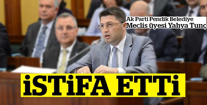 AK Parti Pendik Belediye meclis üyesi Yahya Tunç istifa etti