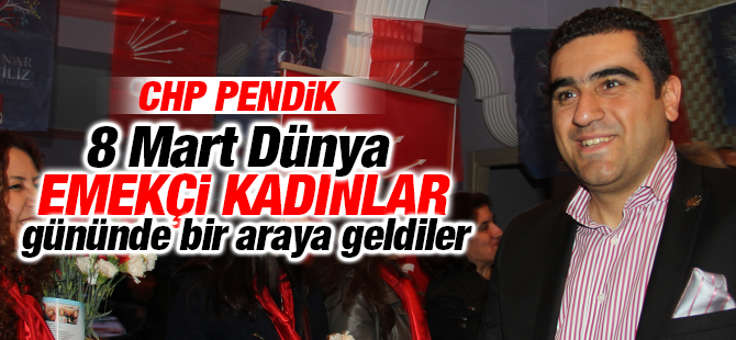 Pendik CHP'li Kadınlar, Emekçi Kadınları Gününü Kutladı