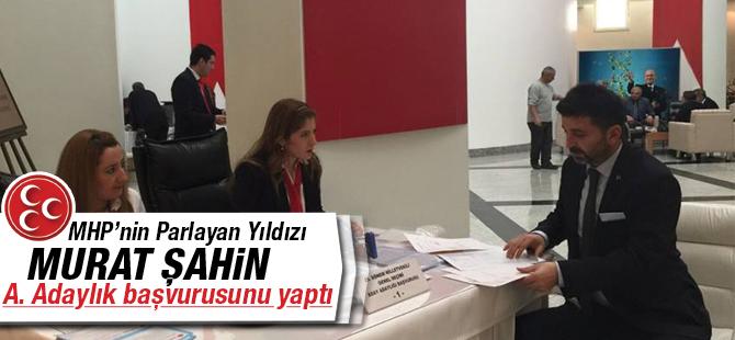 MHP'nin Parlayan Yıldızı Murat Şahin A. Adaylık Müracaatını Yaptı