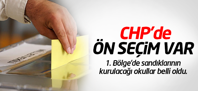 CHP 1. Bölge'de Ön Seçimde Oyların Kullanılacağı Yerler