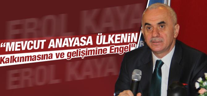 """Erol Kaya """"Mevcut anayasa ülkenin kalkınmasına ve gelişimine engel"""""""
