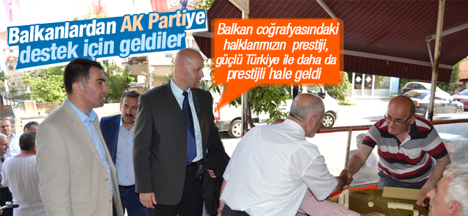 Balkanlardan AK Partiye Destek için geldiler