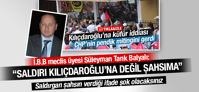 Süleyman Tarık Balyalı: Saldırı Kılıçdaroğlu'na Değil, Şahsıma Yapılmıştır