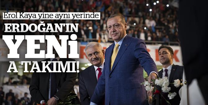 Erdoğan'ın Yeni A takımı! Erol Kaya yine aynı yerinde
