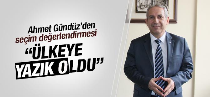 Ahmet Gündüz : Ülkeye Yazık Oldu