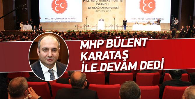 MHP İstanbul Bülent Karataş ile devam dedi