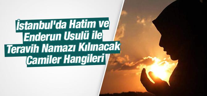 İstanbul'da Hatim ve Enderun Usulü ile Teravih Namazı Kılınacak Camiler Hangileri