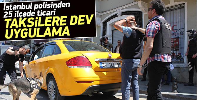 İstanbul polisinden 25 ilçede ticari taksilere dev uygulama