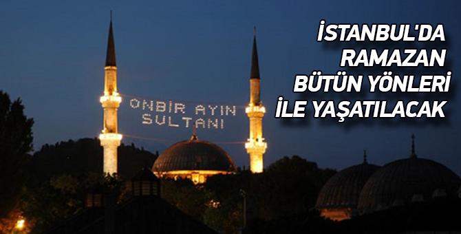 İstanbul'da Ramazan bütün yönleri ile yaşatılacak