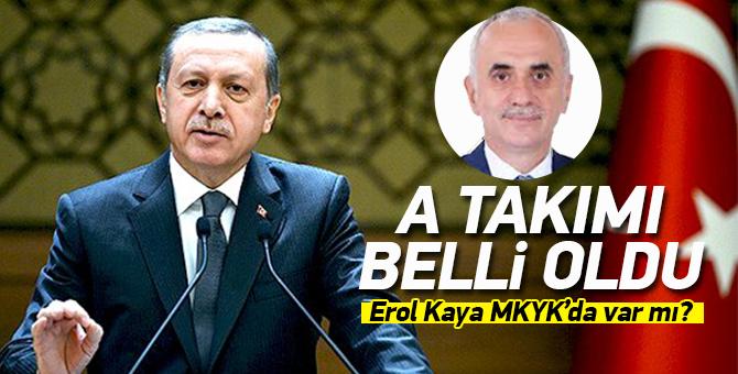 Cumhurbaşkanı Erdoğan'ın A Takımı belli oldu! Erol Kaya 2. kez MKYK'da