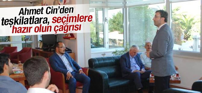 İl Başkan Yard. Ahmet Cin'den Seçime Hazır Olun Çağrısı