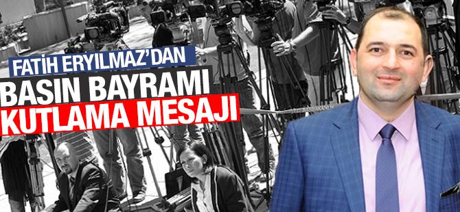 Fatih Eryılmaz'dan Basın Bayramı Kutlama Mesajı