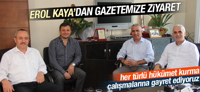 Erol Kaya'dan Gazetemize Ziyaret